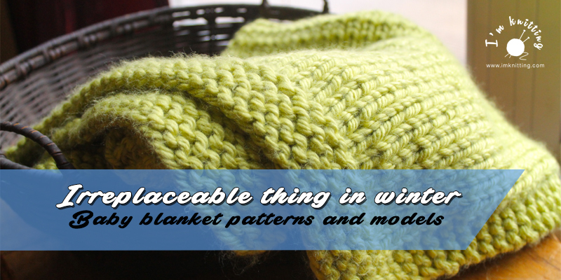 Irreplaceable thing in winter: Baby blankets | I\'m Knitting ...