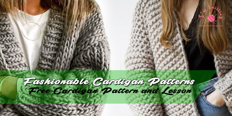 Fashionable Cardigan Patterns Knitting Patterns For Beginners
