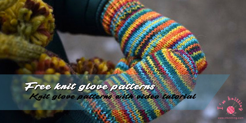 Free knit glove patterns with video tutorial | I\'m Knitting ...